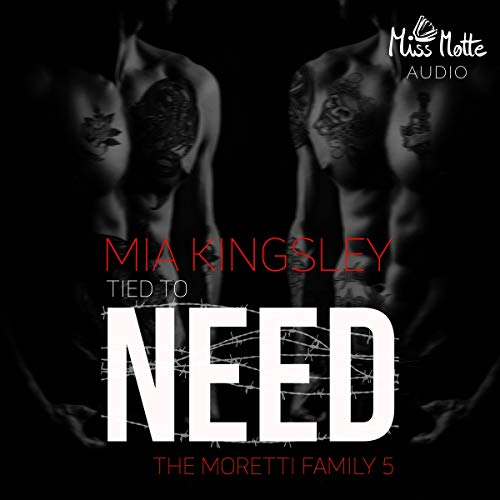 Tied To Need: The Moretti Family 5 von Miss Motte Audio