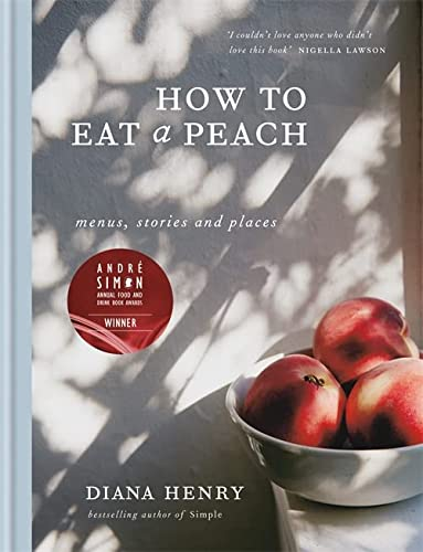 How to eat a peach: Menus, stories and places von Octopus Publishing Group; Mitchell Beazley