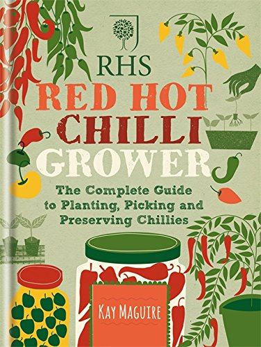 RHS Red Hot Chilli Grower: The complete guide to planting, picking and preserving chillies von Mitchell Beazley