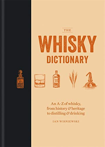 The Whisky Dictionary: An A-Z of whisky, from history & heritage to distilling & drinking von Octopus Publishing Group