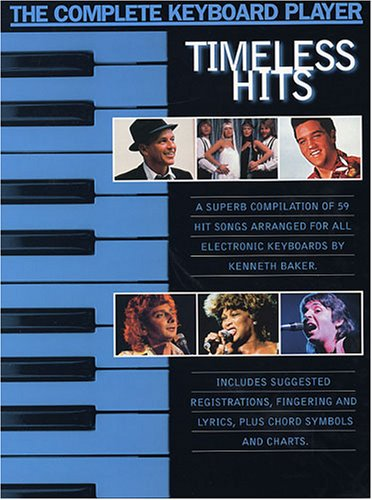 The Complete Keyboard Player: Timeless Hits: Songbook für Keyboard, Gesang, Gitarre von Music Sales Limited