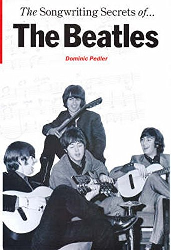 Beatles Songwriting Secrets Of H/B (This ground breaking hardback book sets out to explore The Beatles' songwriting techniques in a clear and readable ... enjoyed the songwriting partnership.): Buch von Music Sales Limited