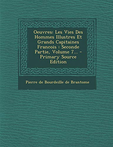 Oeuvres: Les Vies Des Hommes Illustres Et Grands Capitaines Francois: Seconde Partie, Volume 7... - Primary Source Edition von Nabu Press
