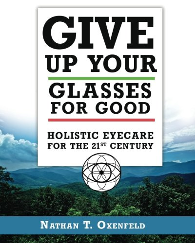 Give Up Your Glasses For Good: Holistic Eye Care for the 21st Century von Naked Eye Publishing Company, The