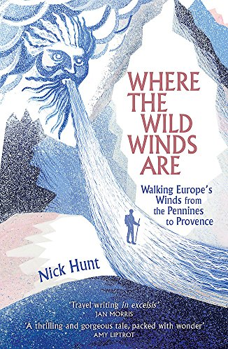 Where the Wild Winds Are: Walking Europe's Winds from the Pennines to Provence von Hodder & Stoughton General Division