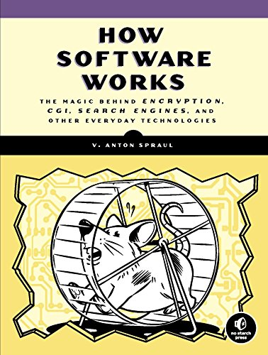 How Software Works: The Magic Behind Encryption, CGI, Search Engines, and Other Everyday Technologies von No Starch Press