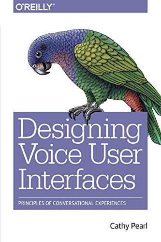 Designing Voice User Interfaces: Principles of Conversational Experiences von O'Reilly Media, Inc, USA
