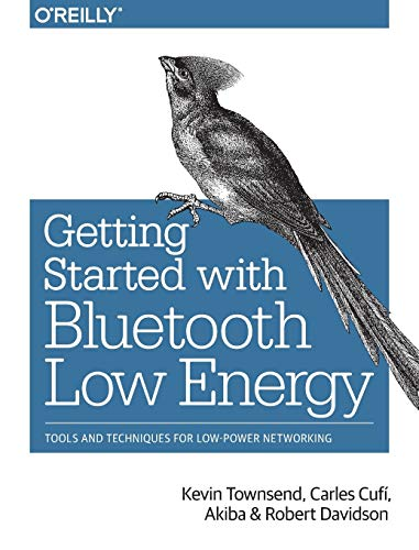 Getting Started with Bluetooth Low Energy: Tools and Techniques for Low-Power Networking von O'Reilly Media, Inc. / O'Reilly UK Ltd.