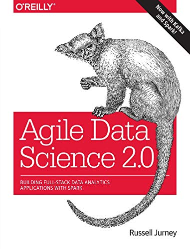 Agile Data Science 2.0: Building Full-Stack Data Analytics Applications with Spark von O'Reilly Media, Inc, USA