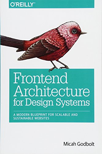 Frontend Architecture for Design Systems: A Modern Blueprint for Scalable and Sustainable Websites von O'Reilly Media, Inc, USA