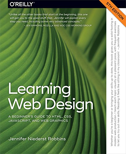 Learning Web Design: A Beginner's Guide to HTML, CSS, JavaScript, and Web Graphics von O'Reilly UK Ltd.