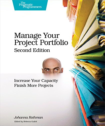 Manage Your Project Portfolio: Increase Your Capacity and Finish More Projects von O'Reilly UK Ltd.