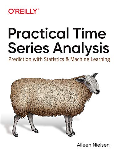 Practical Time Series Analysis: Prediction with Statistics and Machine Learning von O'Reilly UK Ltd.