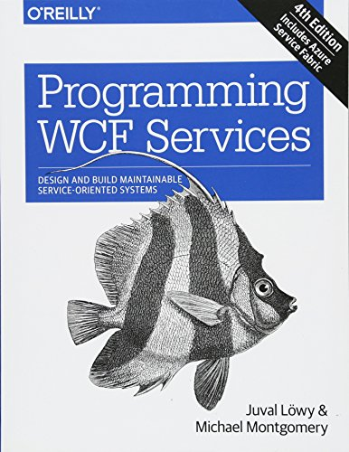 Programming WCF Services: Design and Build Maintainable Service-Oriented Systems von O'Reilly Media, Inc, USA