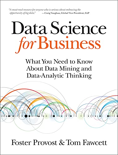 Data Science for Business: What you need to know about data mining and data-analytic thinking von O'Reilly Media, Inc. / O'Reilly UK Ltd.
