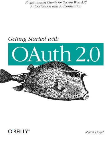 Getting Started with OAuth 2.0 von O'Reilly Media, Inc. / O'Reilly UK Ltd.