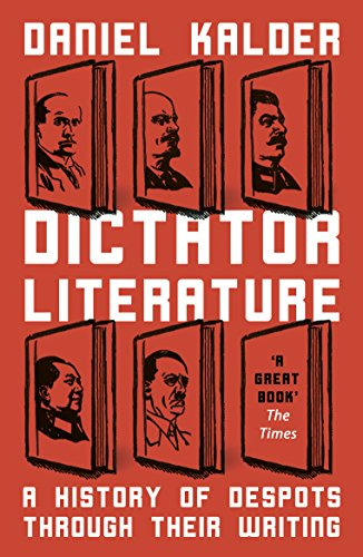 Dictator Literature: A History of Despots Through Their Writing von Oneworld Publications