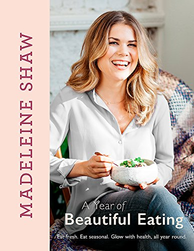 A Year of Beautiful Eating: Eat fresh. Eat seasonal. Glow with health, all year round. von Orion Publishing Group; Trapeze