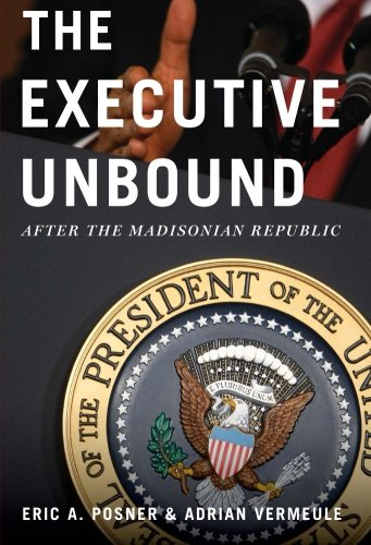 The Executive Unbound: After The Madisonian Republic von Oxford University Press, Usa