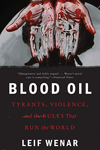 Blood Oil: Tyrants, Violence, and the Rules that Run the World von Oxford University Press