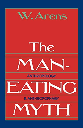 The Man-Eating Myth: Anthropology & Anthropophagy: Anthropology and Anthropophagy (Oxford University Press Paperback Galaxy Book, Band 615) von Oxford University Press