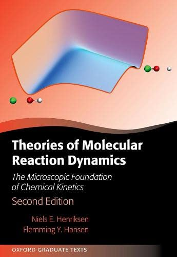 Theories of Molecular Reaction Dynamics: The Microscopic Foundation of Chemical Kinetics (Oxford Graduate Texts) von Oxford University Press