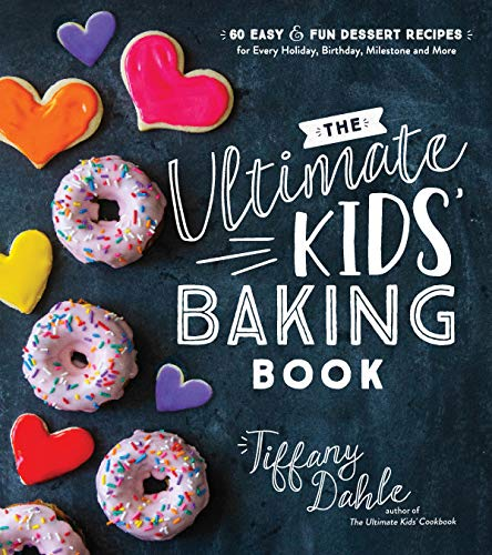 The Ultimate Kids' Baking Book: 60 Easy and Fun Dessert Recipes for Every Holiday, Birthday, Milestone and More von PAGE STREET PUB