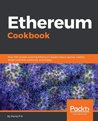 Ethereum Cookbook: Over 100 recipes covering Ethereum-based tokens, games, wallets, smart contracts, protocols, and Dapps (English Edition) von Packt Publishing