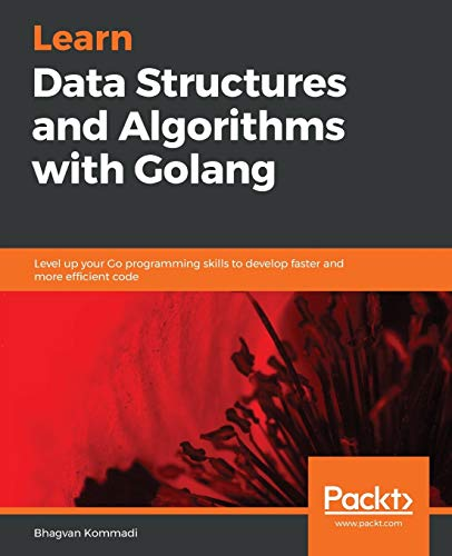 Learn Data Structures and Algorithms with Golang: Level up your Go programming skills to develop faster and more efficient code von Packt Publishing