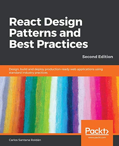 React Design Patterns and Best Practices: Design, build and deploy production-ready web applications using standard industry practices, 2nd Edition von Packt Publishing