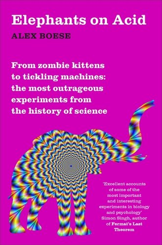Elephants on Acid: From zombie kittens to tickling machines: the most outrageous experiments from the history of science von Pan Macmillan