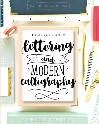 Lettering and Modern Calligraphy: A Beginner's Guide: Learn Hand Lettering and Brush Lettering von Paper Peony Press