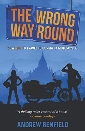 The Wrong Way Round: How Not to Travel to Burma by Motorcycle von Particular Bear Publishing