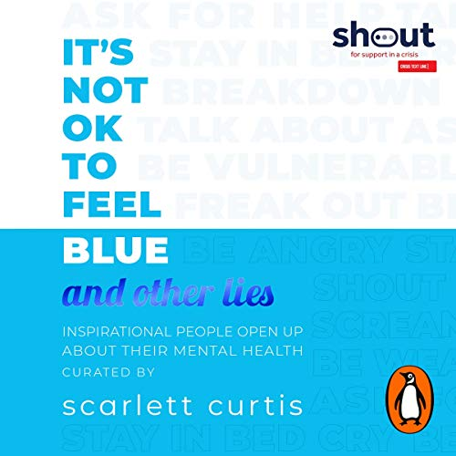 It's Not OK to Feel Blue (and Other Lies): Inspirational People Open Up About Their Mental Health von Penguin Audio