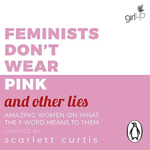 Feminists Don't Wear Pink (and Other Lies): Amazing Women on What the F-Word Means to Them von Penguin Books Ltd