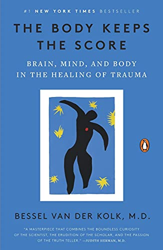 The Body Keeps the Score: Brain, Mind, and Body in the Healing of Trauma von Penguin Publishing Group