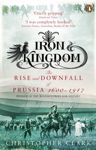 Iron Kingdom: The Rise and Downfall of Prussia, 1600-1947 von Penguin Uk