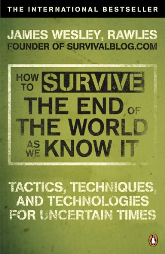 How to Survive The End Of The World As We Know It: Tactics, Techniques And Technologies For Uncertain Times von Penguin