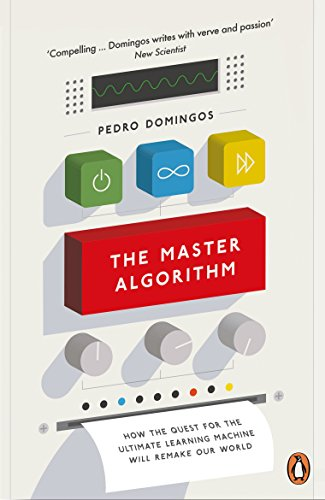 The Master Algorithm: How the Quest for the Ultimate Learning Machine Will Remake Our World von Penguin Uk