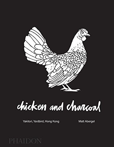 Chicken and Charcoal: Yakitori - Yardbird, Hong Kong von Phaidon, Berlin