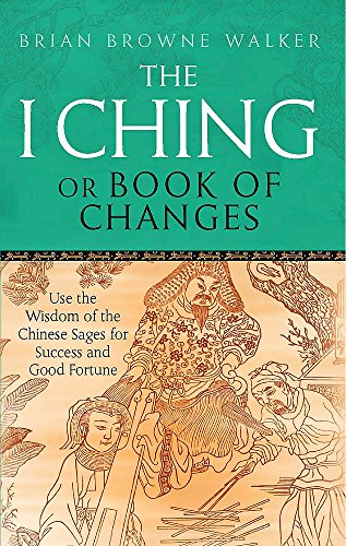 The I Ching Or Book Of Changes: Use the Wisdom of the Chinese Sages for Success and Good Fortune von Piatkus