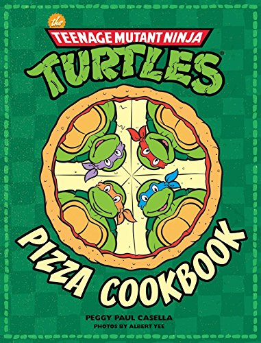 Teenage Mutant Ninja Turtles: The Official Pizza Cookbook von Insight Editions
