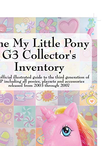 The My Little Pony G3 Collector's Inventory: an unofficial illustrated guide to the third generation of MLP including all ponies, playsets and ... and Accessories from 2003 to the Present von Priced Nostalgia Press