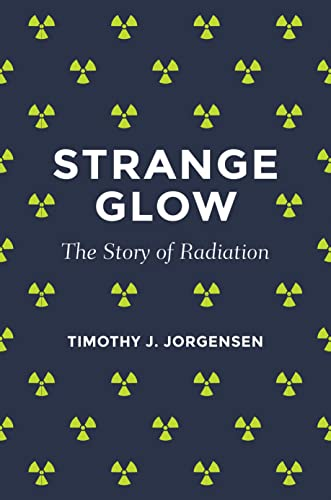 Strange Glow: The Story of Radiation von Princeton University Press