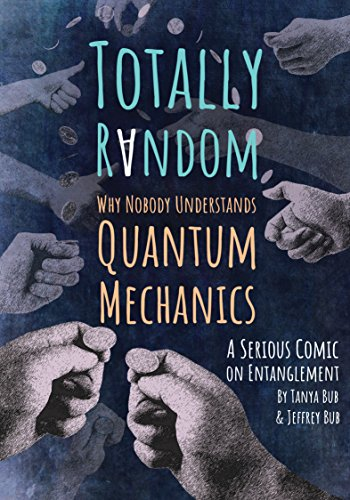 Totally Random: Why Nobody Understands Quantum Mechanics (A Serious Comic on Entanglement) von Princeton Univers. Press