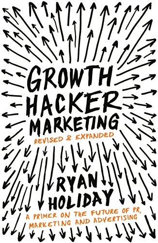 Growth Hacker Marketing: A Primer on the Future of PR, Marketing and Advertising von Profile Books