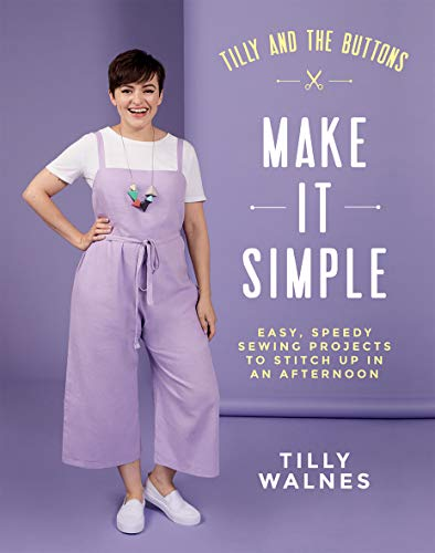 Tilly and the Buttons: Make It Simple: Easy, speedy sewing projects to stitch up in an afternoon von Quadrille Publishing Ltd