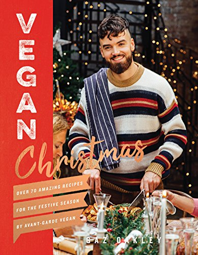 Vegan Christmas: Over 70 amazing vegan recipes for the festive season and holidays, from Avant Garde Vegan von Quadrille Publishing; Quadrille Publishing Ltd