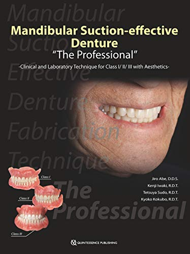 "Mandibular Suction-effective Denture ""The Professional"": Clinical and Laboratory Technique for Class I/II/III with Aesthetics von Quintessence Publishing"