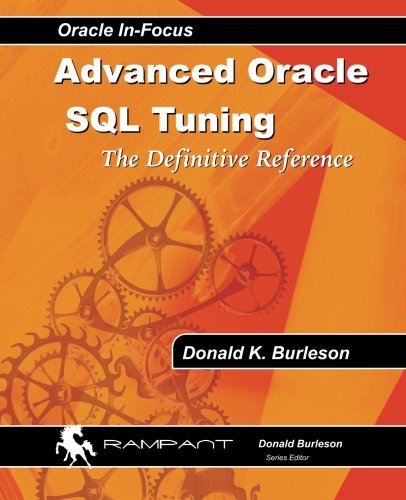 Advanced Oracle SQL Tuning: The Definitive Reference von Rampant TechPress